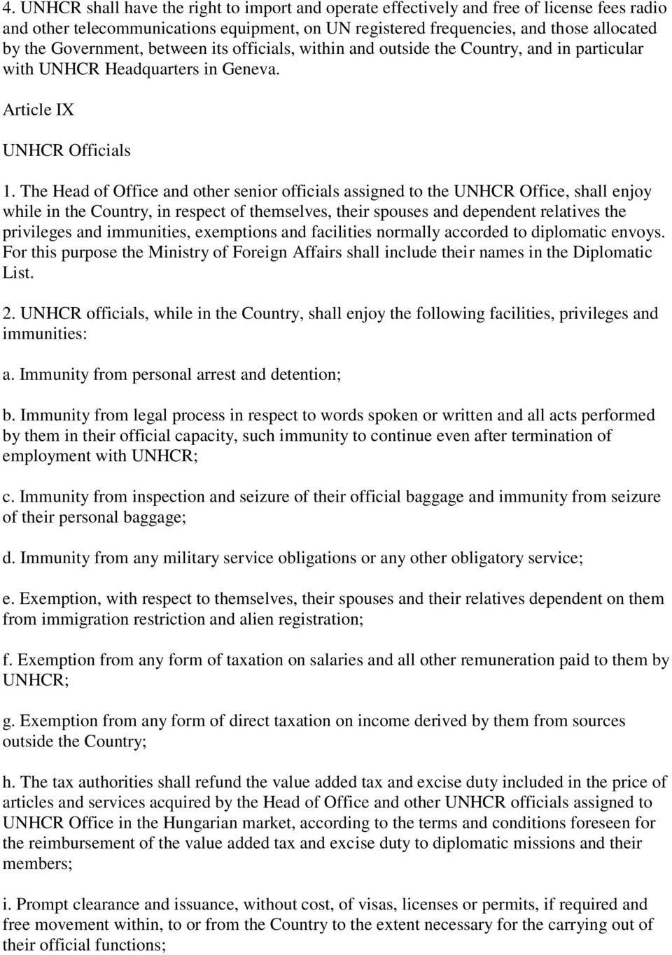 The Head of Office and other senior officials assigned to the UNHCR Office, shall enjoy while in the Country, in respect of themselves, their spouses and dependent relatives the privileges and