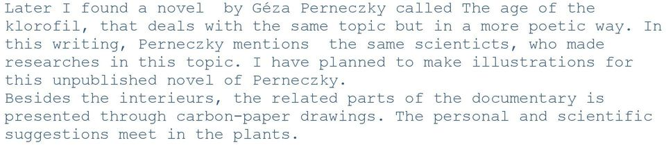 I have planned to make illustrations for this unpublished novel of Perneczky.