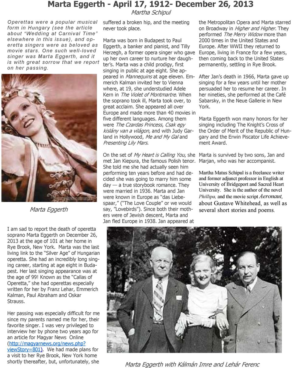 Marta Eggerth I am sad to report the death of operetta soprano Marta Eggerth on December 26, 2013 at the age of 101 at her home in Rye Brook, New York.