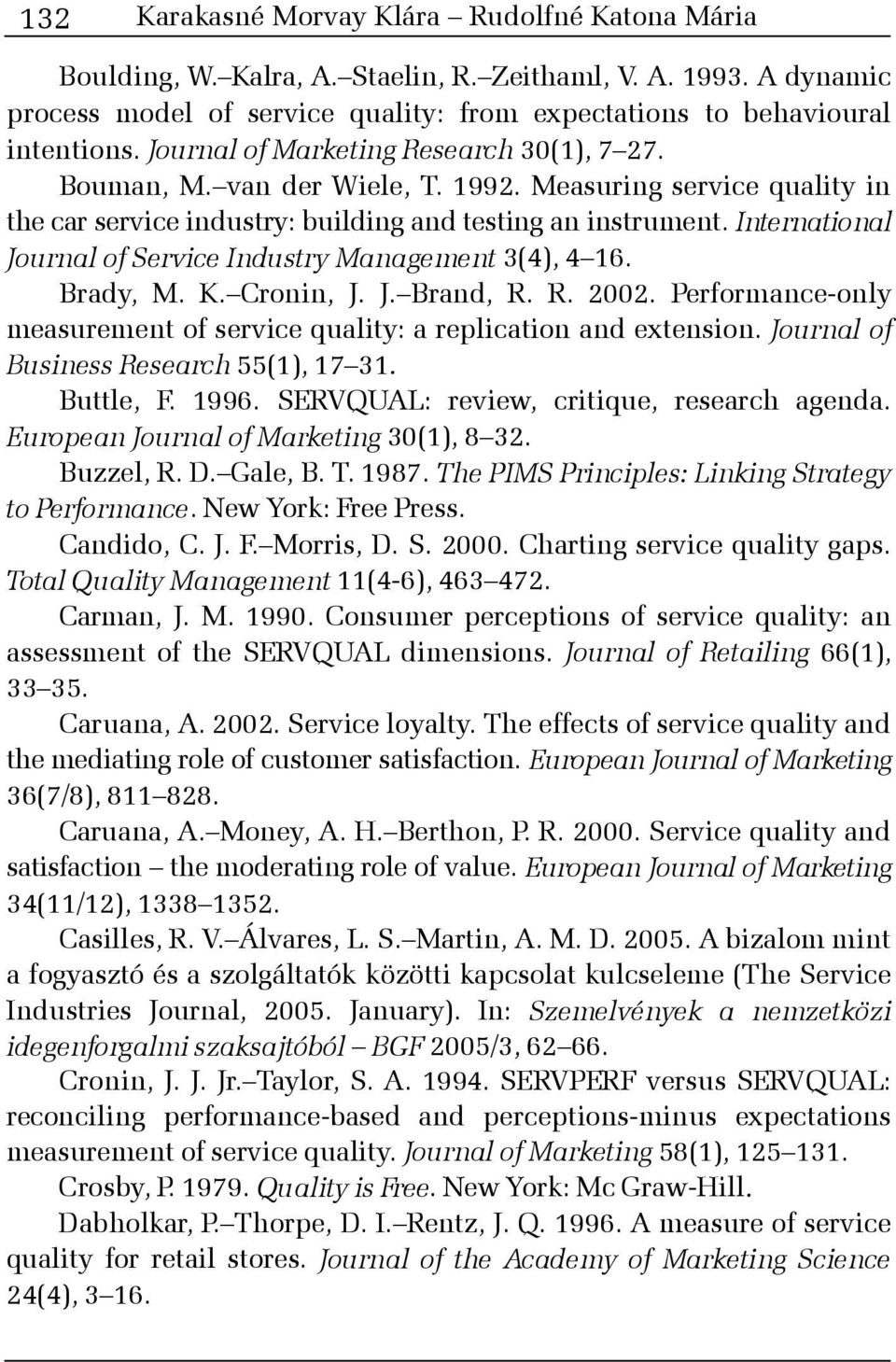 International Journal of Service Industry Management 3(4), 4 16. Brady, M. K. Cronin, J. J. Brand, R. R. 2002. Performance-only measurement of service quality: a replication and extension.
