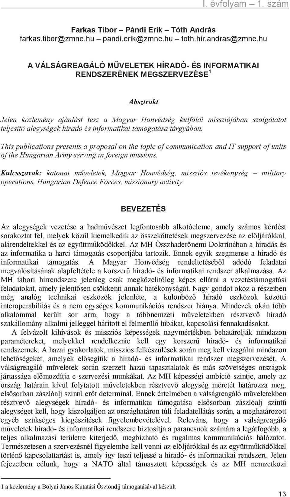 híradó és informatikai támogatása tárgyában. This publications presents a proposal on the topic of communication and IT support of units of the Hungarian Army serving in foreign missions.