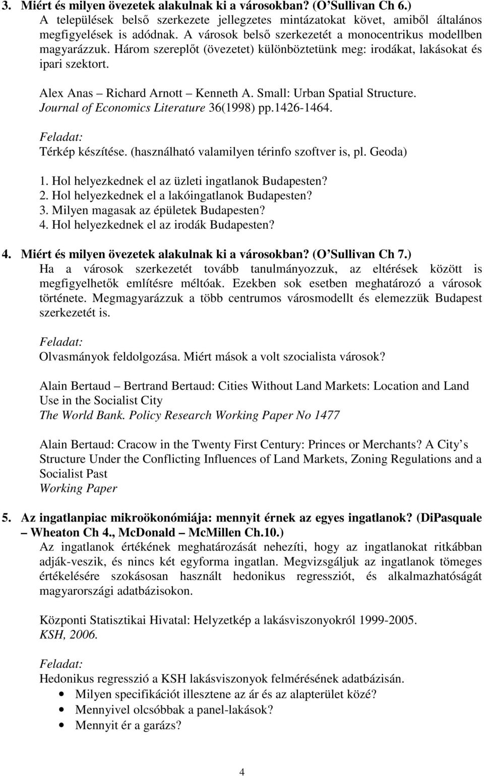 Small: Urban Spatial Structure. Journal of Economics Literature 36(1998) pp.1426-1464. Térkép készítése. (használható valamilyen térinfo szoftver is, pl. Geoda) 1.