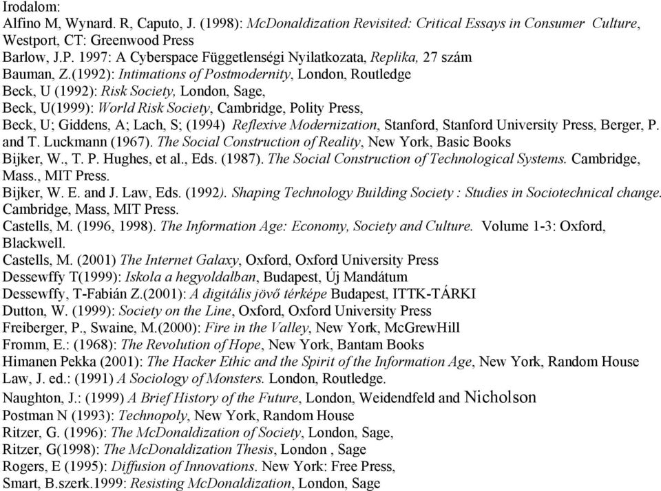(1992): Intimations of Postmodernity, London, Routledge Beck, U (1992): Risk Society, London, Sage, Beck, U(1999): World Risk Society, Cambridge, Polity Press, Beck, U; Giddens, A; Lach, S; (1994)