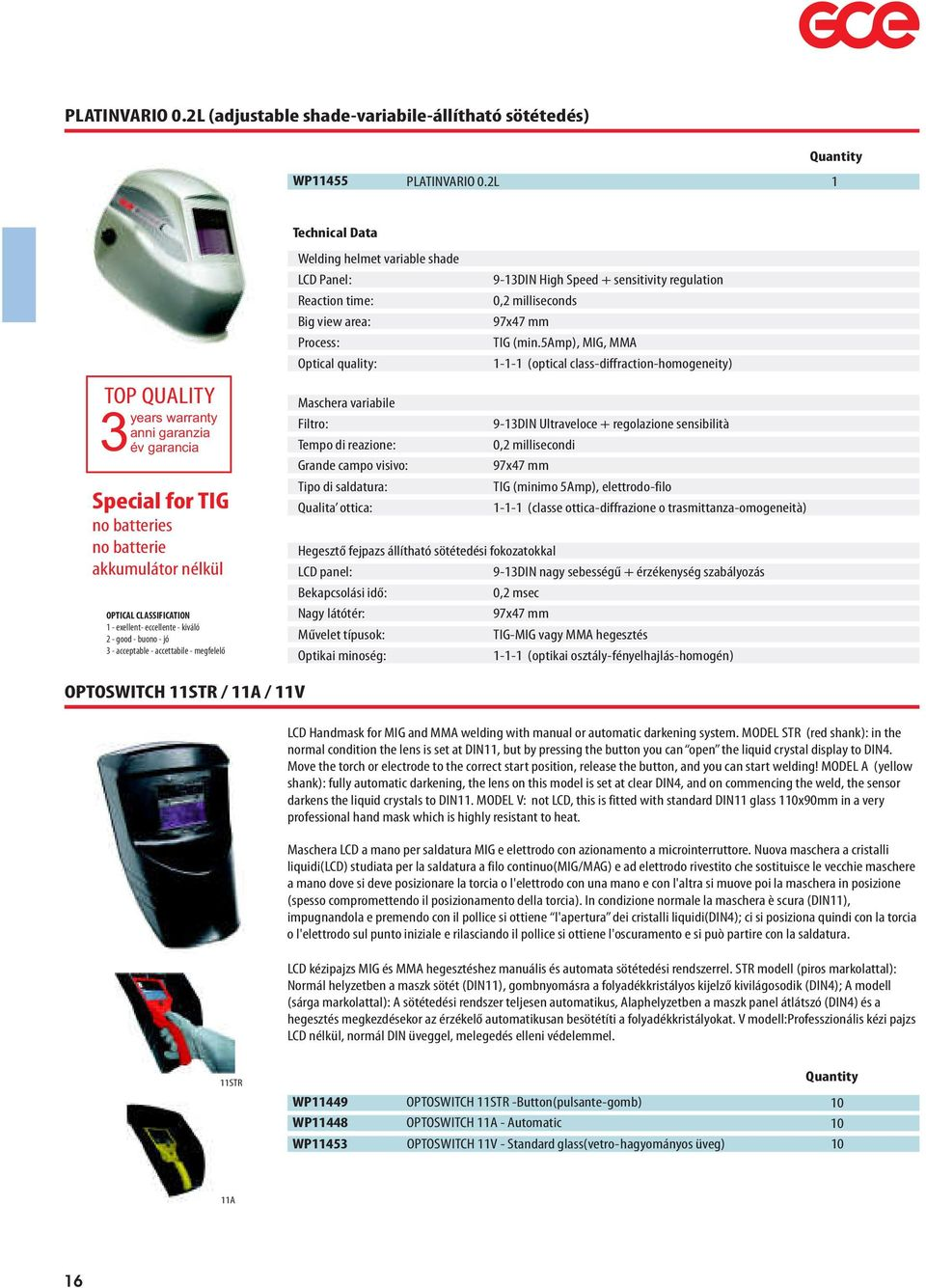 acceptable - accettabile - megfelelõ Technical Data Welding helmet variable shade LCD Panel: Reaction time: Big view area: Process: Optical quality: Maschera variabile Filtro: Tempo di reazione: