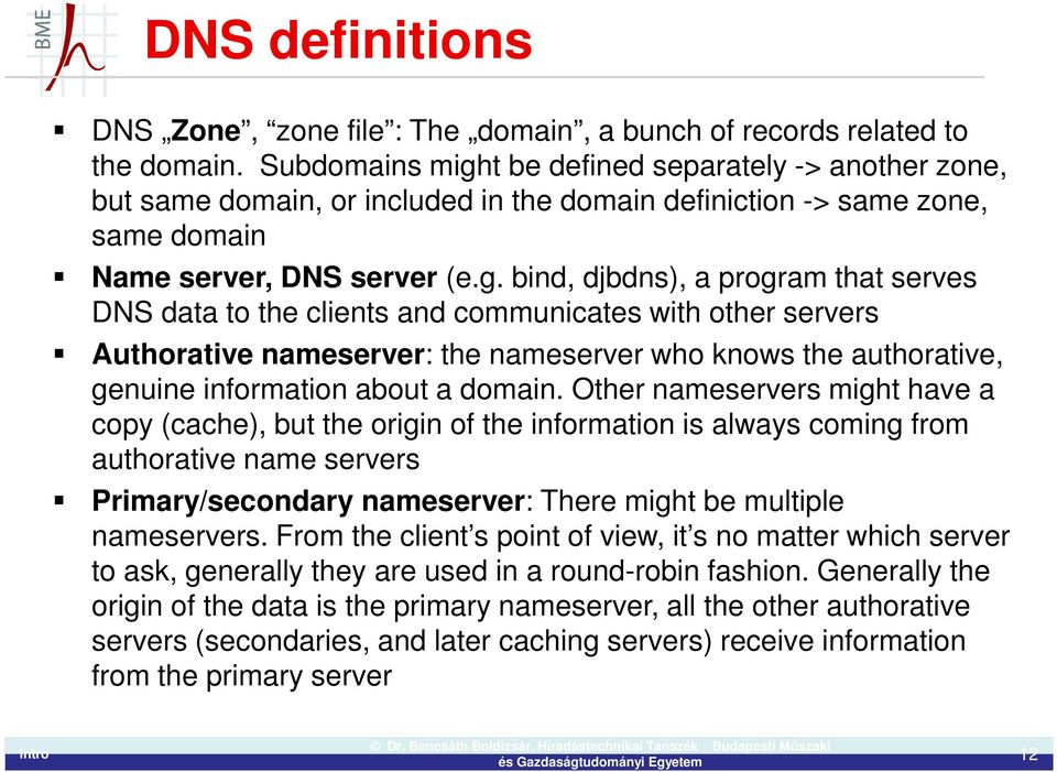 t be defined separately -> another zone, but same domain, or included in the domain definiction -> same zone, same domain Name server, DNS server (e.g.