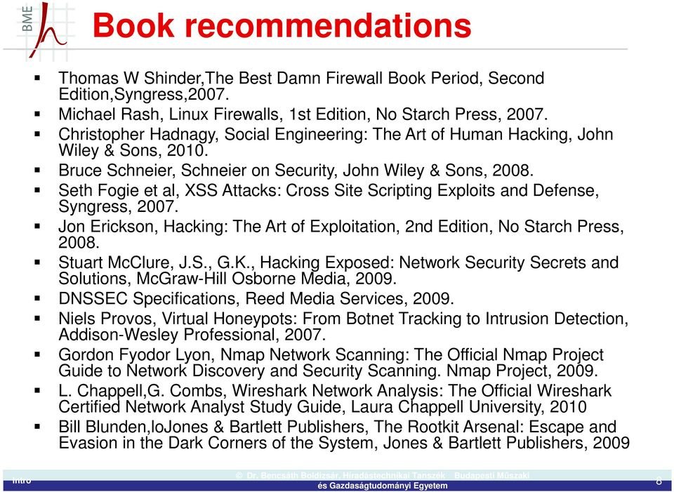 Seth Fogie et al, XSS Attacks: Cross Site Scripting Exploits and Defense, Syngress, 2007. Jon Erickson, Hacking: The Art of Exploitation, 2nd Edition, No Starch Press, 2008. Stuart McClure, J.S., G.K.