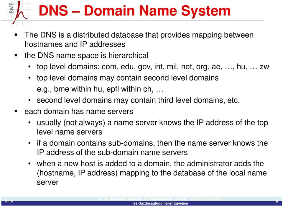 each domain has name servers usually (not always) a name server knows the IP address of the top level name servers if a domain contains sub-domains, then the name server knows the