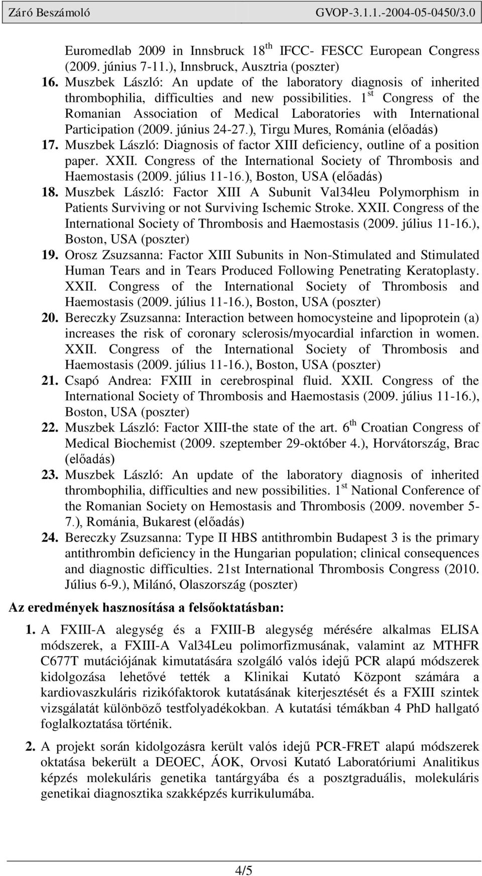 1 st Congress of the Romanian Association of Medical Laboratories with International Participation (2009. június 24-27.), Tirgu Mures, Románia 17.