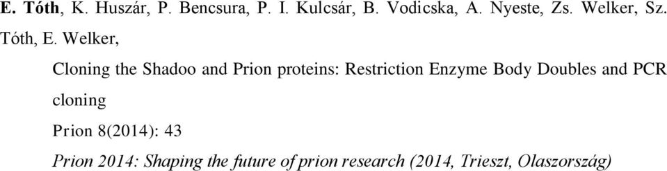 Welker, Cloning the Shadoo and Prion proteins: Restriction Enzyme Body