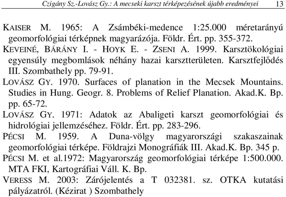 Surfaces of planation in the Mecsek Mountains. Studies in Hung. Geogr. 8. Problems of Relief Planation. Akad.K. Bp. pp. 65-72. LOVÁSZ GY.