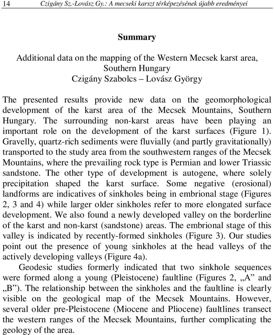 provide new data on the geomorphological development of the karst area of the Mecsek Mountains, Southern Hungary.