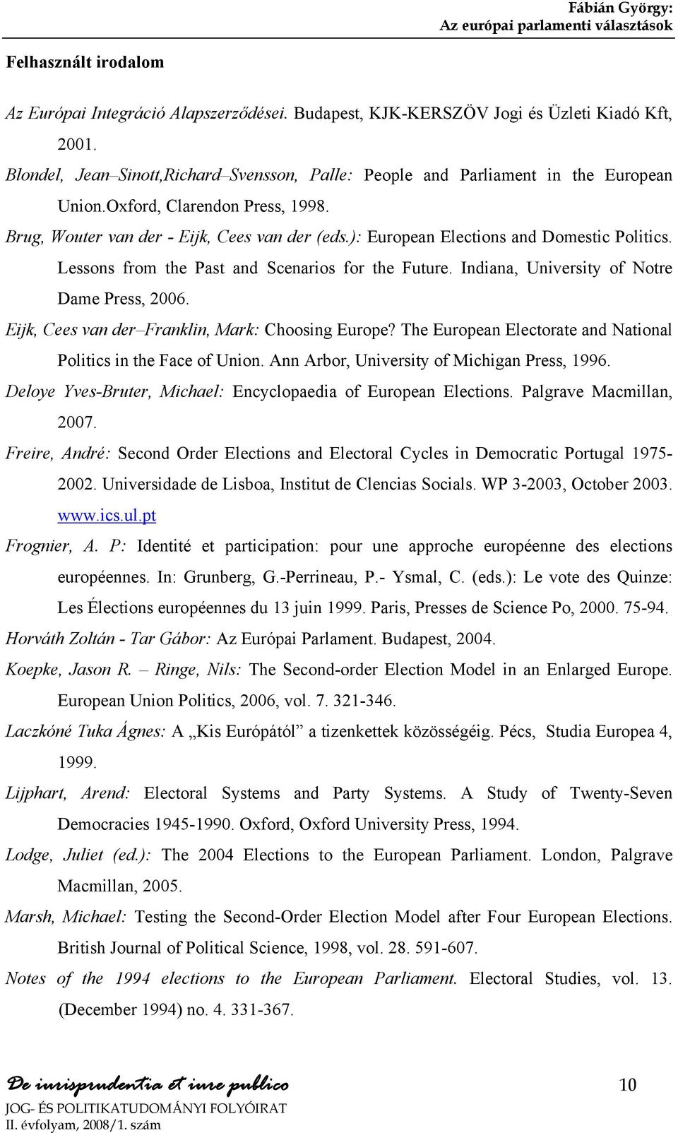 ): European Elections and Domestic Politics. Lessons from the Past and Scenarios for the Future. Indiana, University of Notre Dame Press, 2006. Eijk, Cees van der Franklin, Mark: Choosing Europe?
