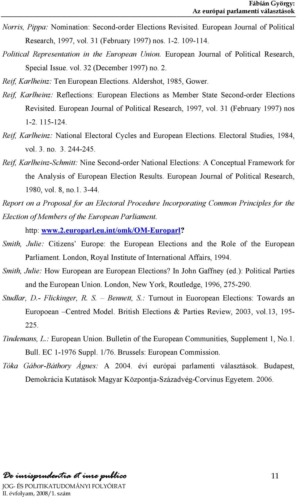 Reif, Karlheinz: Reflections: European Elections as Member State Second-order Elections Revisited. European Journal of Political Research, 1997, vol. 31 (February 1997) nos 1-2. 115-124.