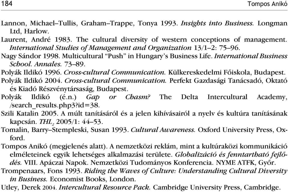 Cross-cultural Communication. Külkereskedelmi Fõiskola, Budapest. Polyák Ildikó 2004. Cross-cultural Communication. Perfekt Gazdasági Tanácsadó, Oktató és Kiadó Részvénytársaság, Budapest.