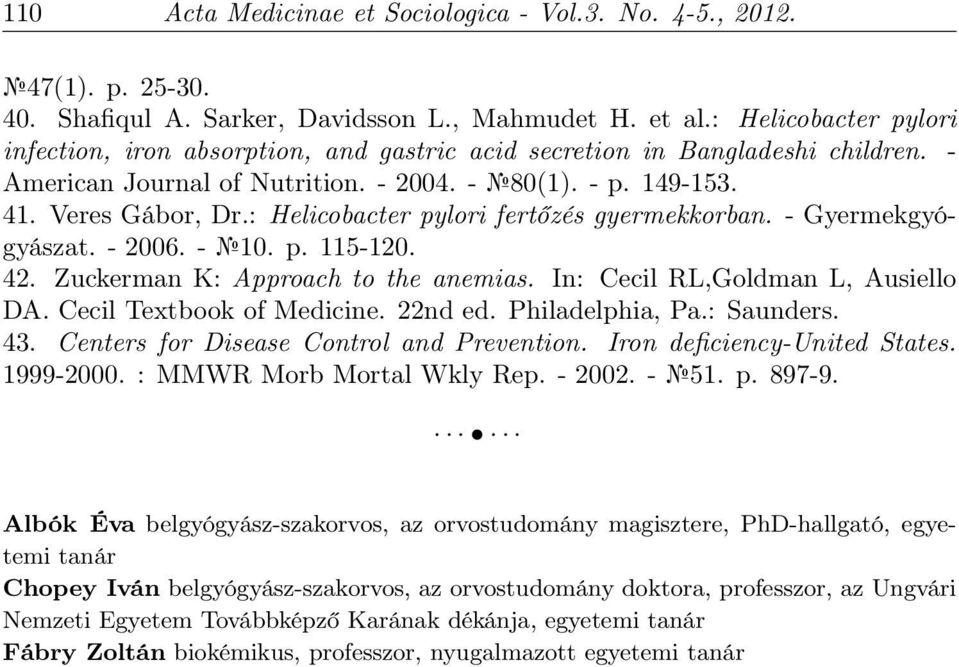 : Helicobacter pylori fertőzés gyermekkorban. - Gyermekgyógyászat. - 2006. - 10. p. 115-120. 42. Zuckerman K: Approach to the anemias. In: Cecil RL,Goldman L, Ausiello DA. Cecil Textbook of Medicine.