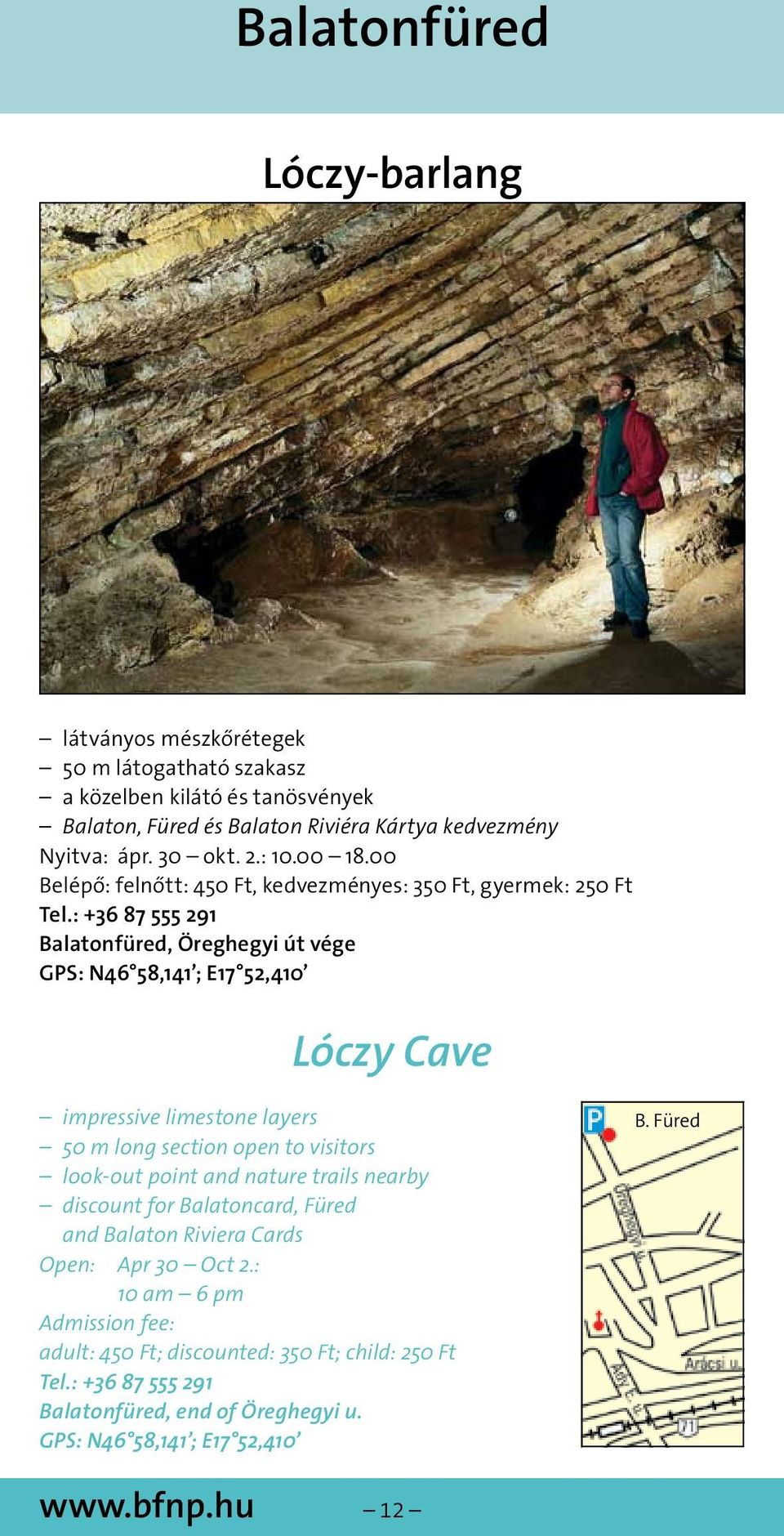 : +36 87 555 291 Balatonfüred, Öreghegyi út vége GPS: N46 58,141 ; E17 52,410 Lóczy Cave impressive limestone layers 50 m long section open to visitors look-out point and nature