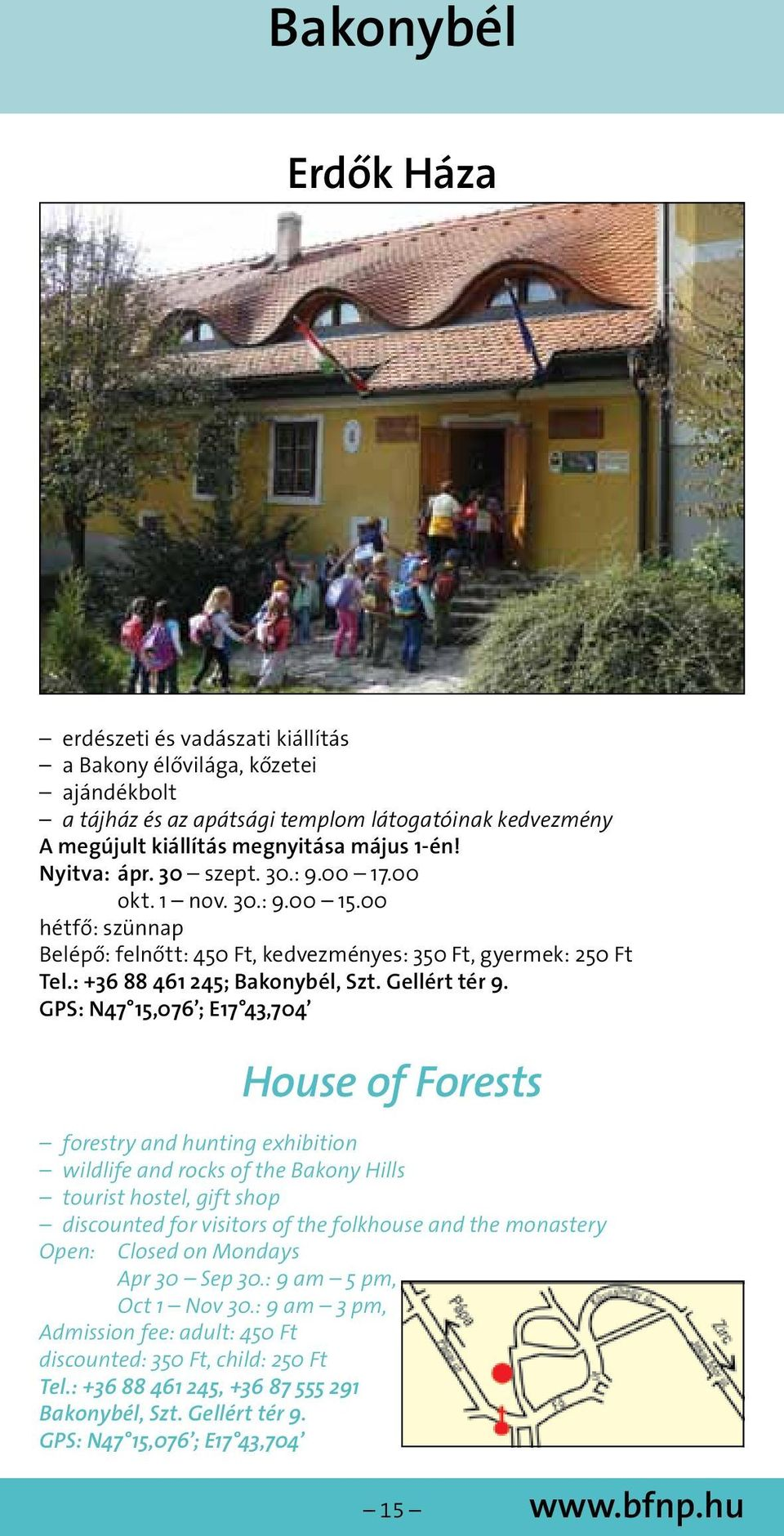 GPS: N47 15,076 ; E17 43,704 House of Forests forestry and hunting exhibition wildlife and rocks of the Bakony Hills tourist hostel, gift shop discounted for visitors of the folkhouse and the