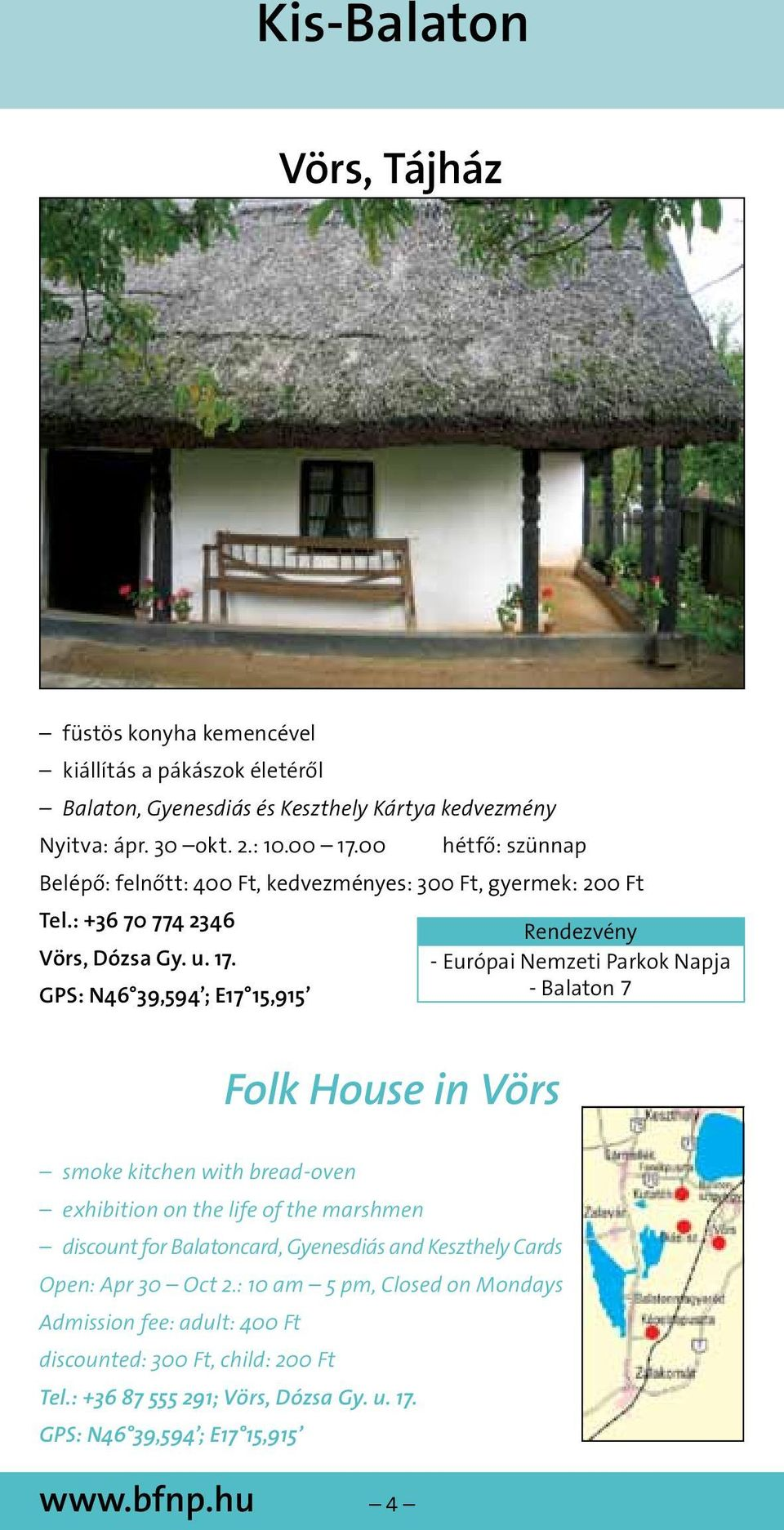 - Európai Nemzeti Parkok Napja GPS: N46 39,594 ; E17 15,915 - Balaton 7 Folk House in Vörs smoke kitchen with bread-oven exhibition on the life of the marshmen discount for