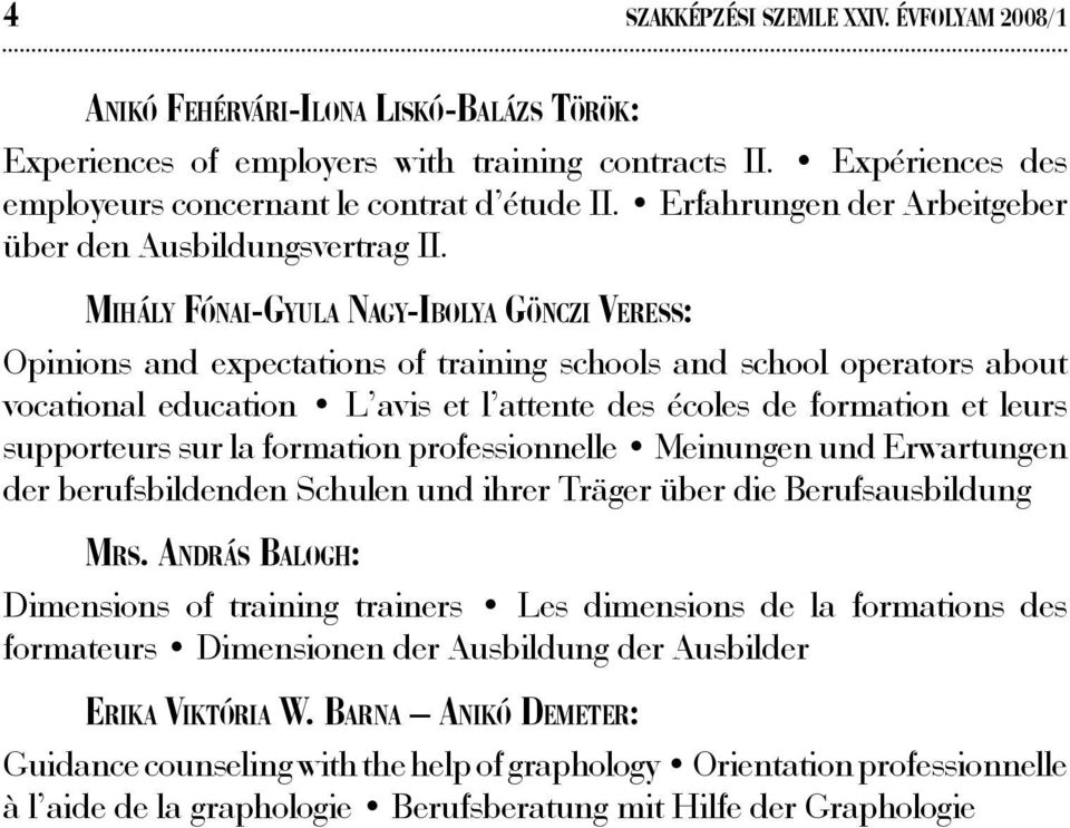 Mih á ly Fón a i-gy ul a Nagy-Ibolya Gönc z i Ver ess: Opinions and expectations of training schools and school operators about vocational education L avis et l attente des écoles de formation et