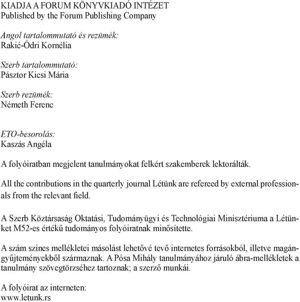All the contributions in the quarterly journal Létünk are refereed by external professionals from the relevant field.