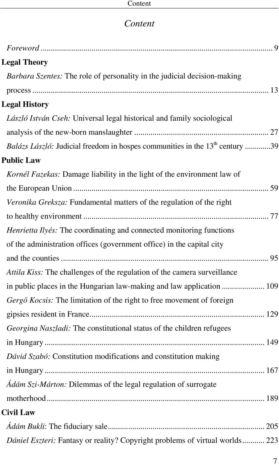 .. 27 Balázs László: Judicial freedom in hospes communities in the 13 th century... 39 Public Law Kornél Fazekas: Damage liability in the light of the environment law of the European Union.