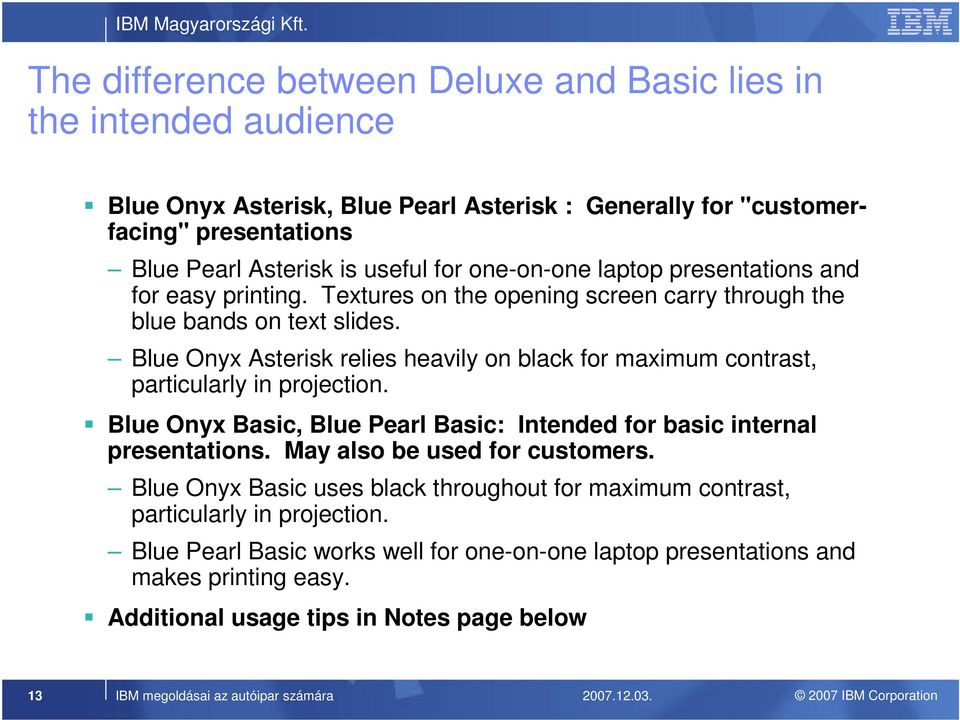 Blue Onyx Asterisk relies heavily on black for maximum contrast, particularly in projection. Blue Onyx Basic, Blue Pearl Basic: Intended for basic internal presentations.