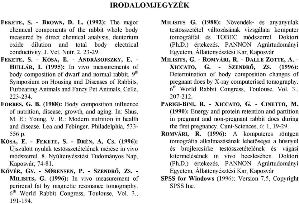 - KÓSA, E. - ANDRÁSOFSZKY, E. - HULLÁR, I. (1995): In vivo measurements of body composition of dwarf and normal rabbit.