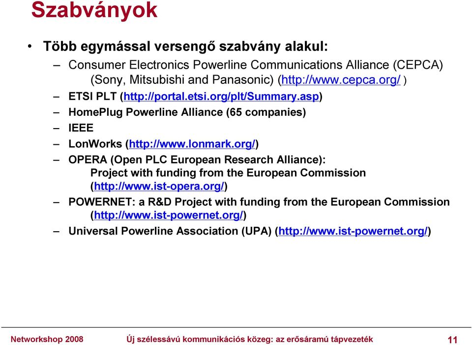 org/) OPERA (Open PLC European Research Alliance): Project with funding from the European Commission (http://www.ist-opera.