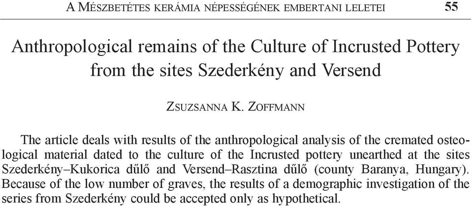 Zoffmann The article deals with results of the anthropological analysis of the cremated osteological material dated to the culture of the