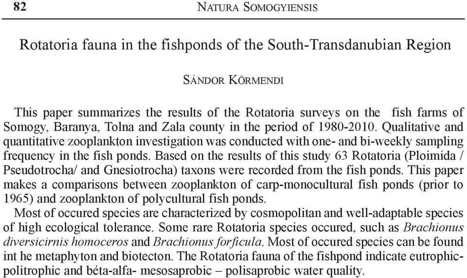 Based on the results of this study 63 Rotatoria (Ploimida / Pseudotrocha/ and Gnesiotrocha) taxons were recorded from the fish ponds.