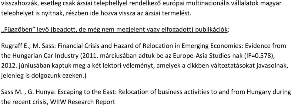 Sass: Financial Crisis and Hazard of Relocation in Emerging Economies: Evidence from the Hungarian Car Industry (2011. márciusában adtuk be az Europe-Asia Studies-nak (IF=0.