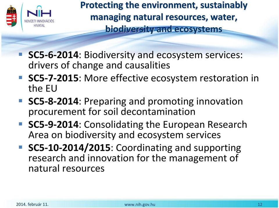 SC5-8-2014: Preparing and promoting innovation procurement for soil decontamination SC5-9-2014: Consolidating the European Research