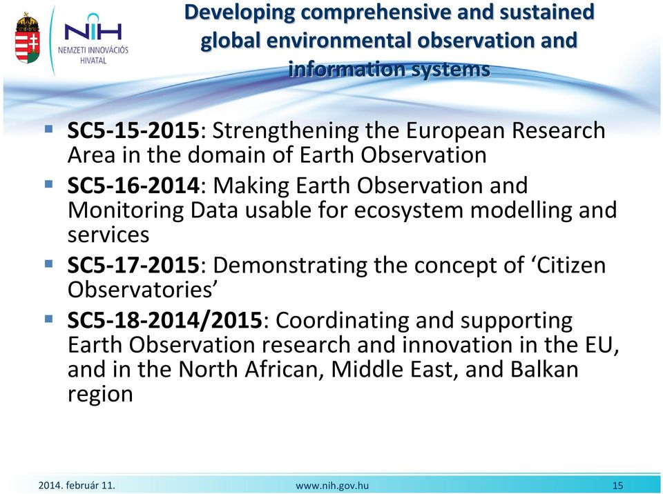 usable for ecosystem modelling and services SC5-17-2015: Demonstratingtheconceptof Citizen Observatories SC5-18-2014/2015: