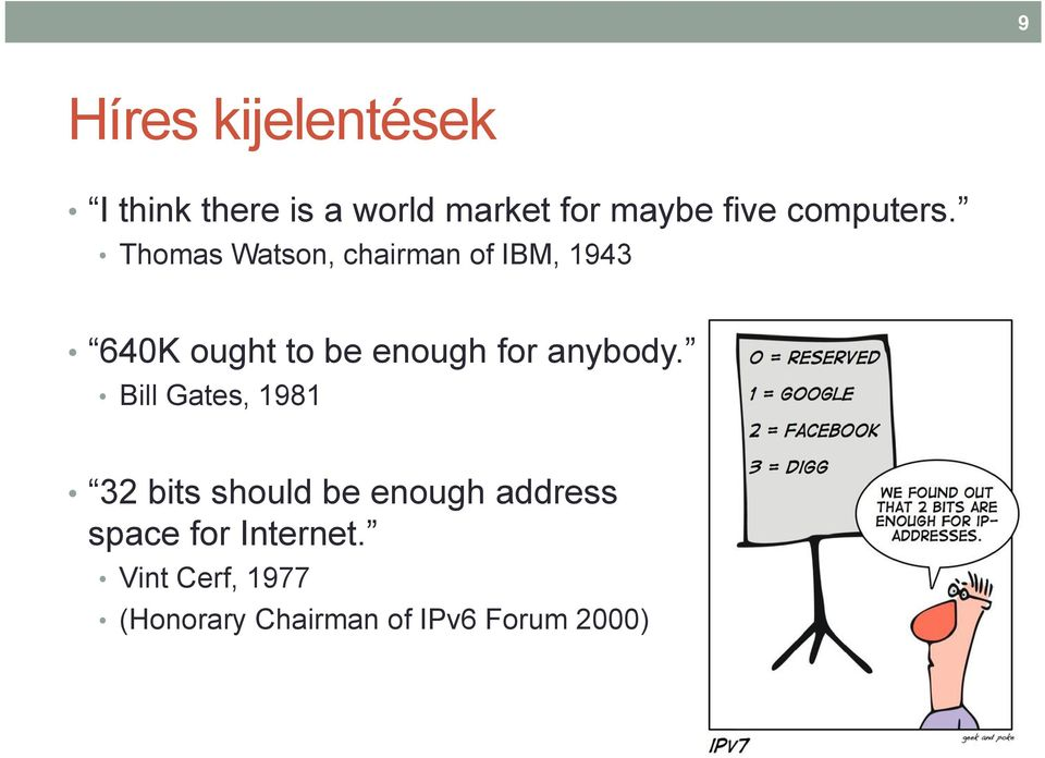 Thomas Watson, chairman of IBM, 1943 640K ought to be enough for