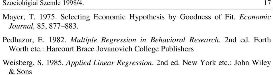 Pedhazur, E. 198. Multiple Regression in Behavioral Research. nd ed. Forth Worth etc.