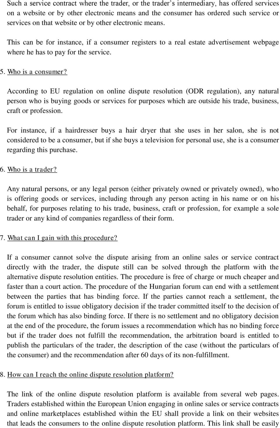 According to EU regulation on online dispute resolution (ODR regulation), any natural person who is buying goods or services for purposes which are outside his trade, business, craft or profession.