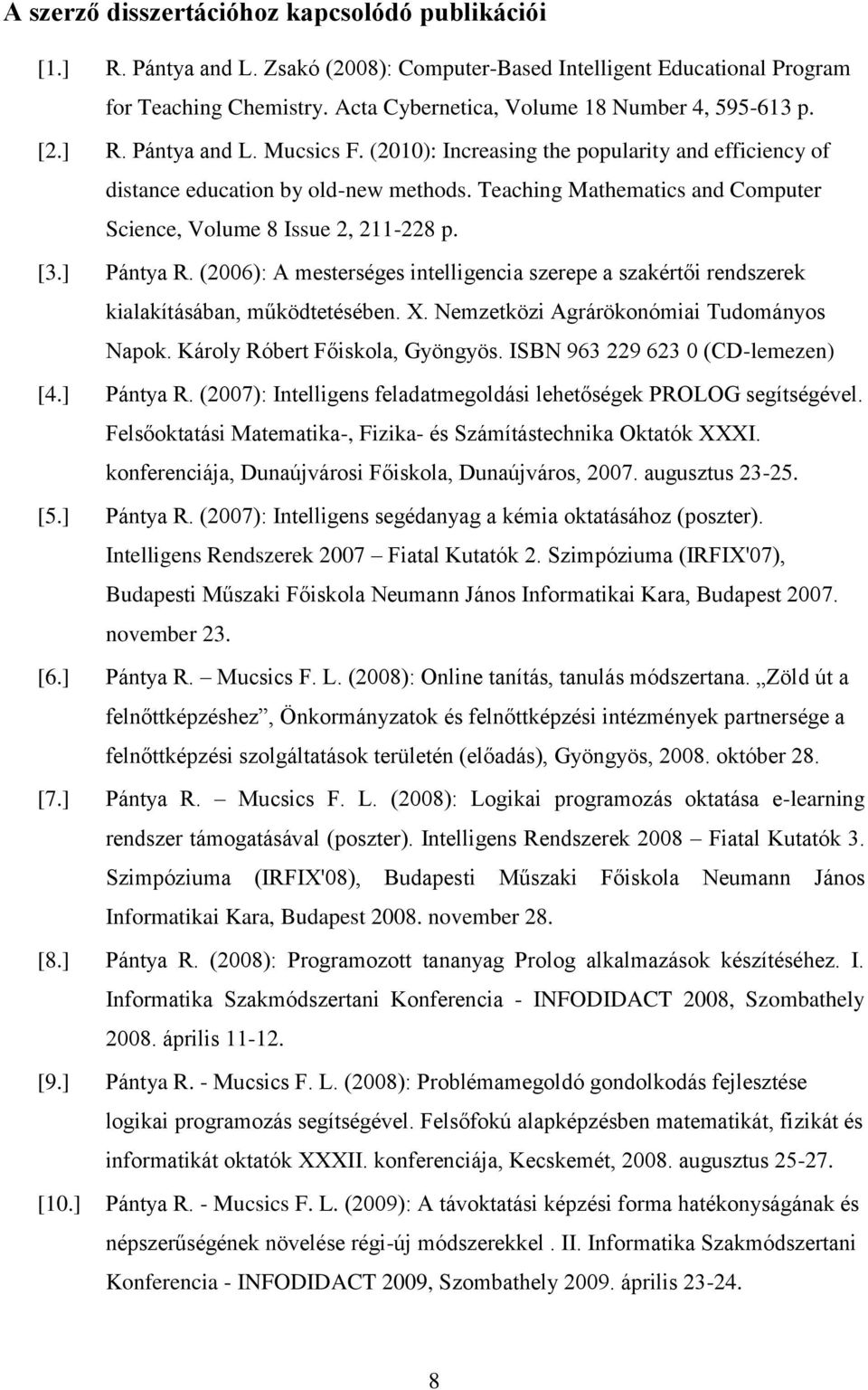Teaching Mathematics and Computer Science, Volume 8 Issue 2, 211-228 p. [3.] Pántya R. (2006): A mesterséges intelligencia szerepe a szakértői rendszerek kialakításában, működtetésében. X.