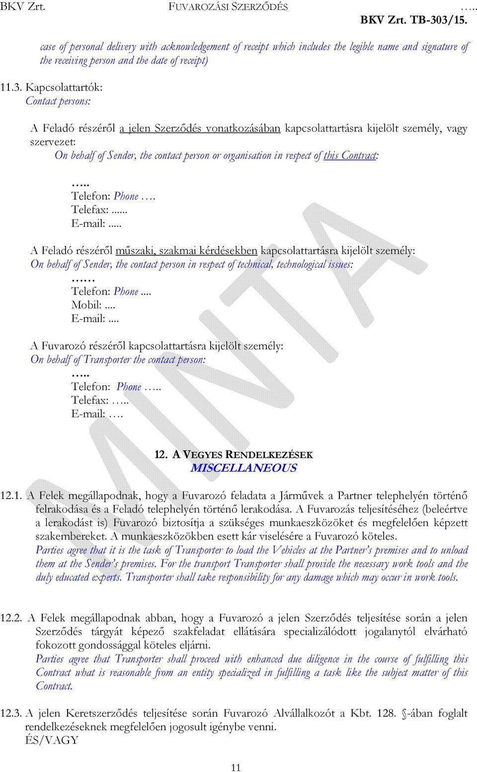 respect of this Contract:.. Telefon: Phone. Telefax:... E-mail:.