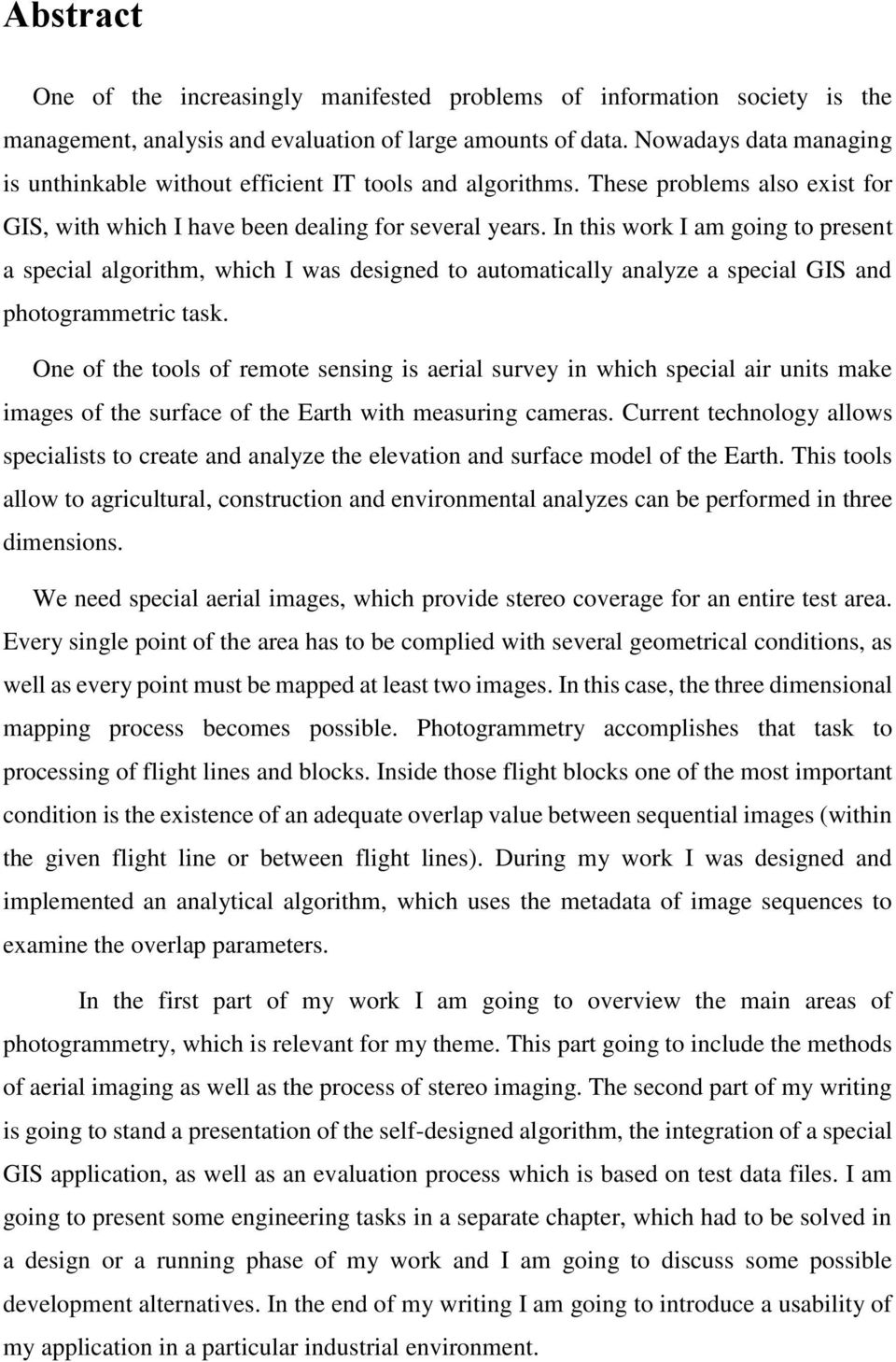 In this work I am going to present a special algorithm, which I was designed to automatically analyze a special GIS and photogrammetric task.