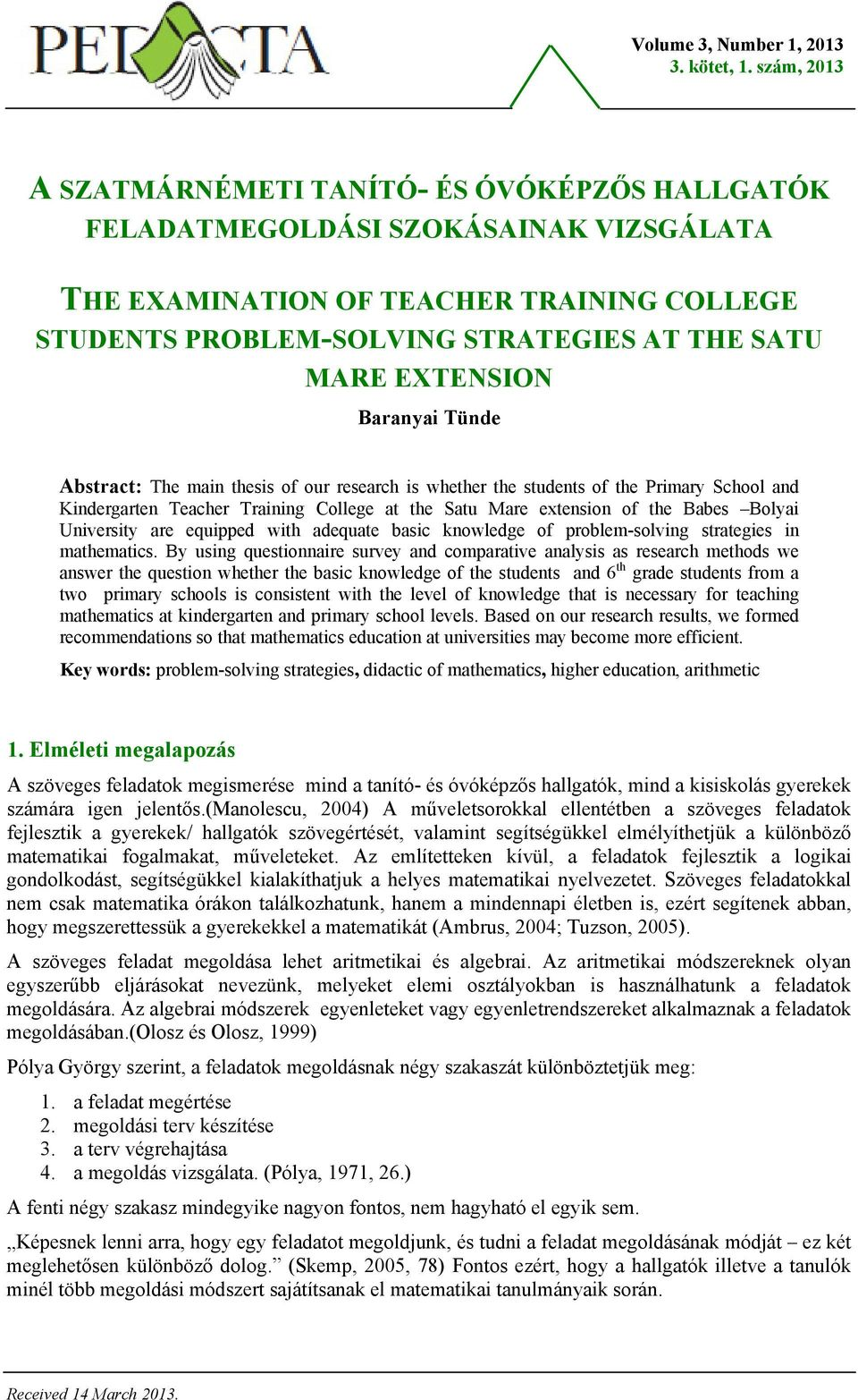 EXTENSION Baranyai Tünde Abstract: The main thesis of our research is whether the students of the Primary School and Kindergarten Teacher Training College at the Satu Mare extension of the Babes