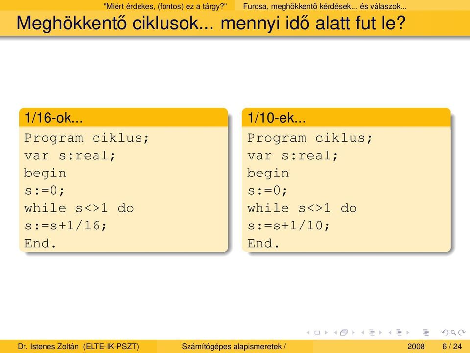.. Program ciklus; var s:real; begin s:=0; while s<>1 do s:=s+1/16; End. 1/10-ek.