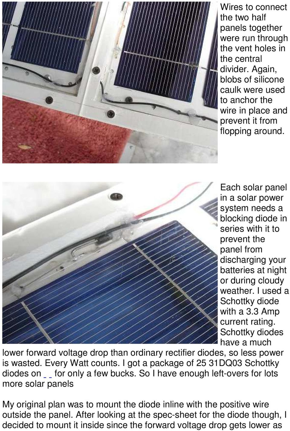 Each solar panel in a solar power system needs a blocking diode in series with it to prevent the panel from discharging your batteries at night or during cloudy weather.