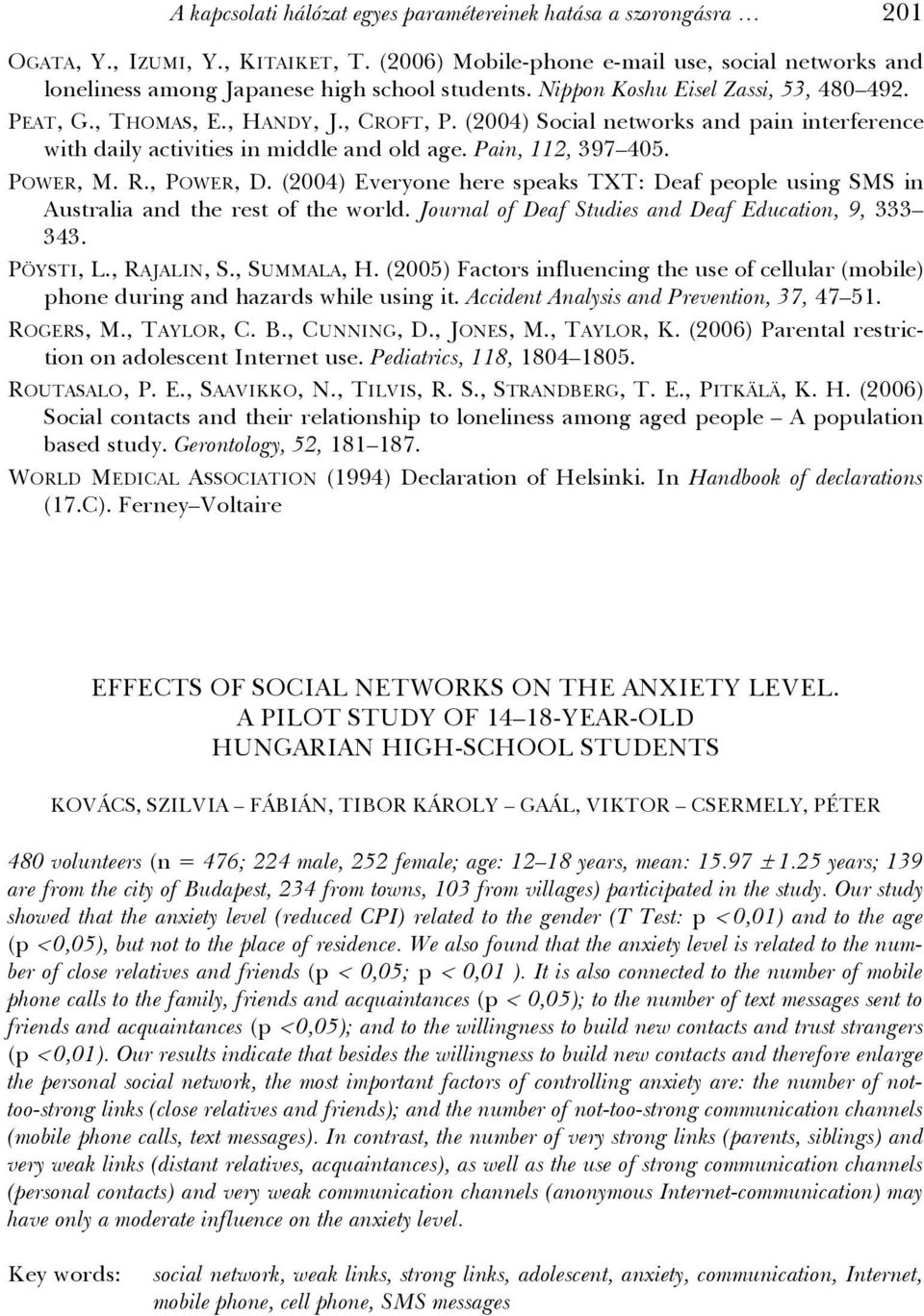 (2004) Social networks and pain interference with daily activities in middle and old age. Pain, 112, 397 405. POWER, M. R., POWER, D.