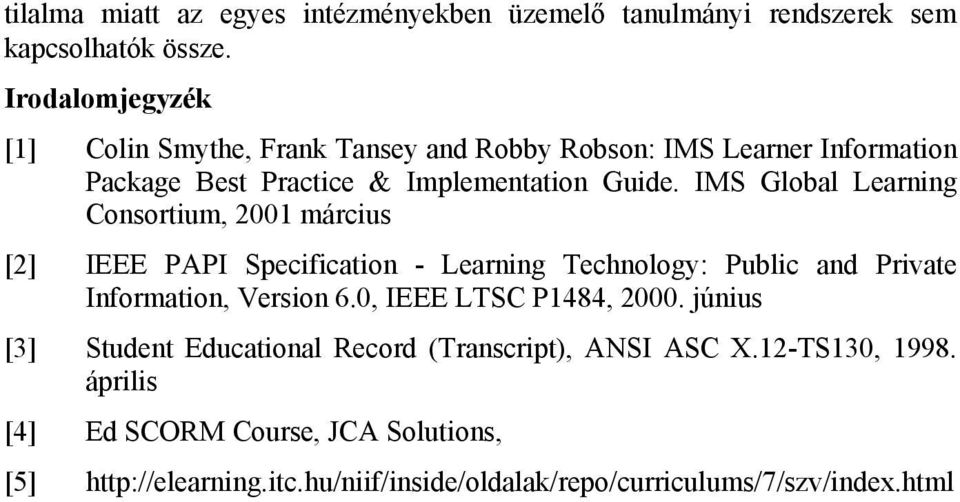 IMS Global Learning Consortium, 2001 március [2] IEEE PAPI Specification - Learning Technology: Public and Private Information, Version 6.