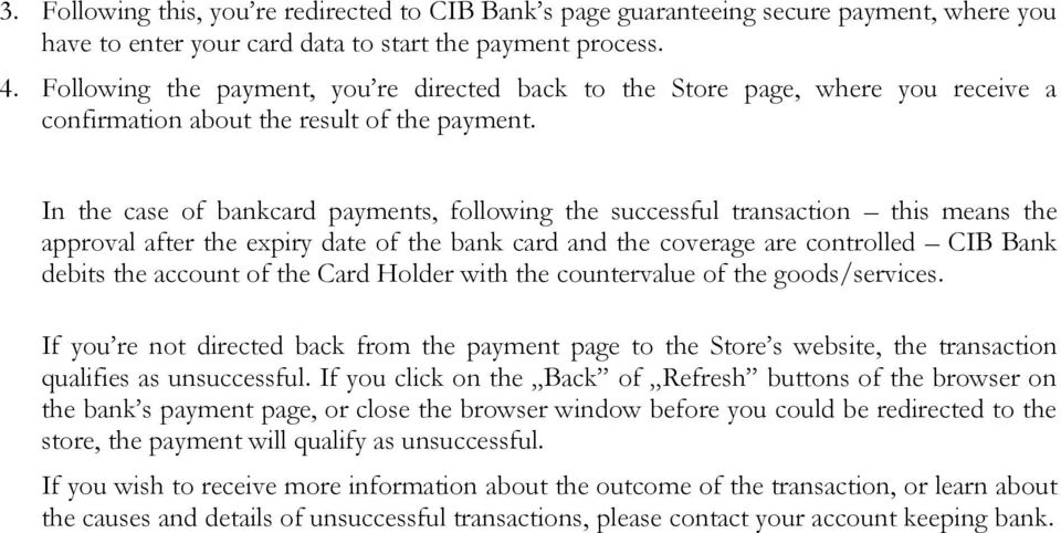 In the case of bankcard payments, following the successful transaction this means the approval after the expiry date of the bank card and the coverage are controlled CIB Bank debits the account of