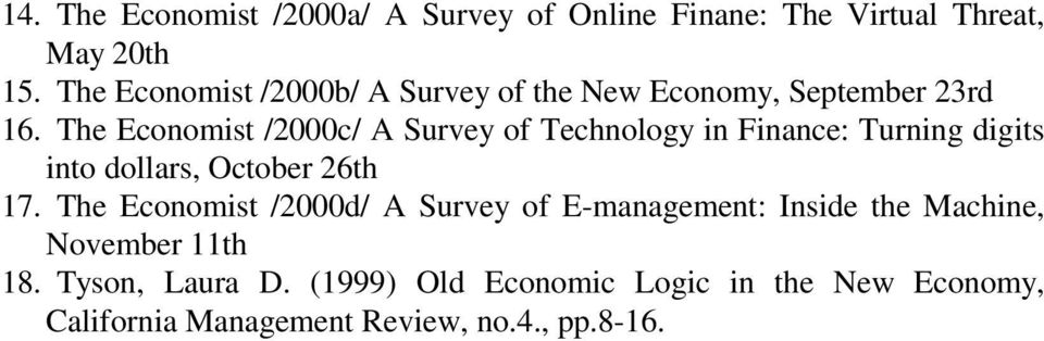 The Economist /2000c/ A Survey of Technology in Finance: Turning digits into dollars, October 26th 17.