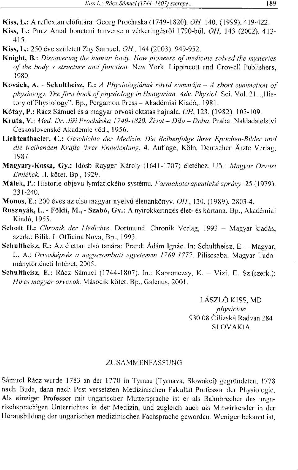 "Kovách, A. - Schultheisz, E.: A Physiologiának rövid sommája - A short summation of physiology. The first book of physiology in Hungarian. Adv. Physiol. Sei. Vol. 21. History of Physiology"". Bp."