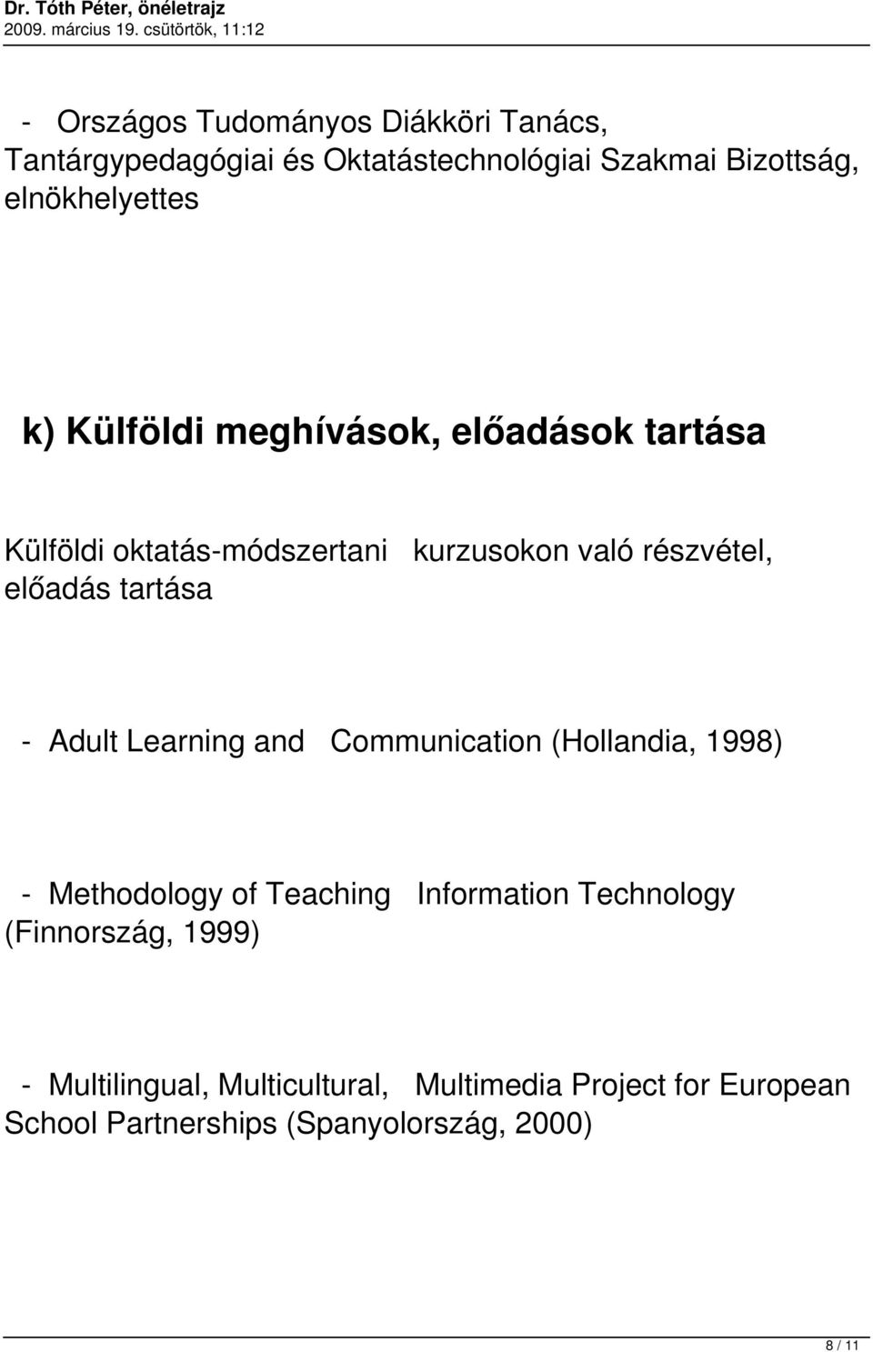 Adult Learning and Communication (Hollandia, 1998) - Methodology of Teaching Information Technology (Finnország,