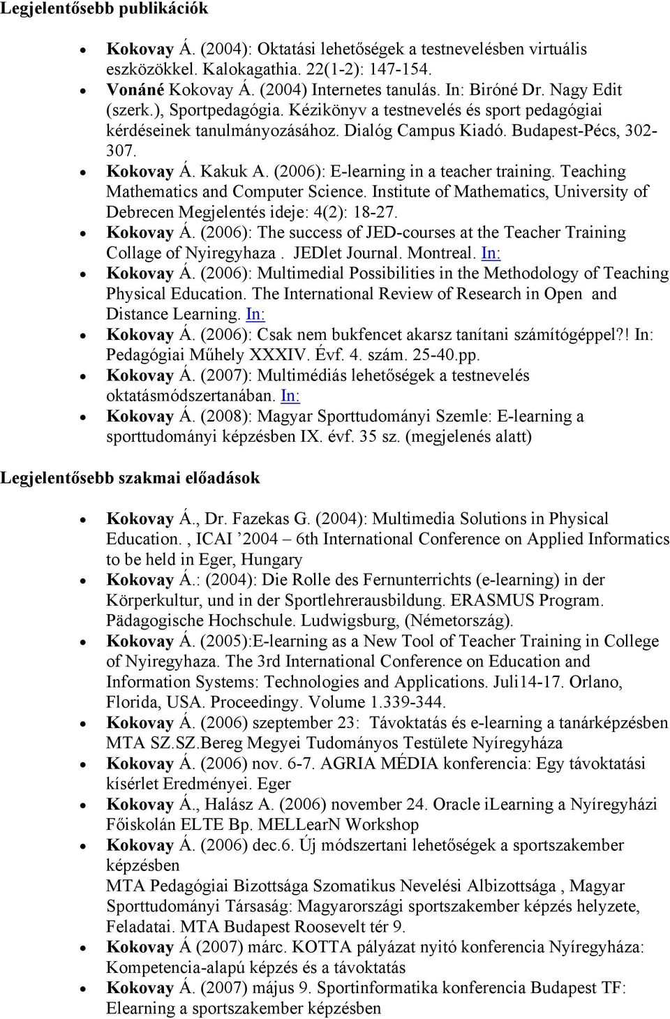 (2006): E-learning in a teacher training. Teaching Mathematics and Computer Science. Institute of Mathematics, University of Debrecen Megjelentés ideje: 4(2): 18-27. Kokovay Á.