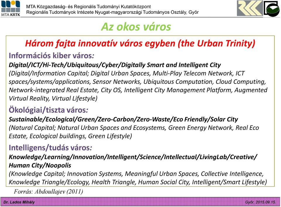 Management Platform, Augmented Virtual Reality, Virtual Lifestyle) Ökológiai/tiszta város: Sustainable/Ecological/Green/Zero-Carbon/Zero-Waste/Eco Friendly/Solar City (Natural Capital; Natural Urban